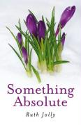 Something Absolute: Surviving a Miracle - Jolly, Ruth