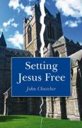 Setting Jesus Free: Lessons from Luke - Churcher, John