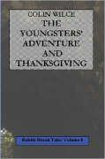 The Youngsters' Adventure and Thanksgiving (Rabbit Brook Tales Volume 4) - Wilce, Colin