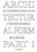 Architectural Form Part 1 an Introduction Into Understanding Buildings - Maas, Huub