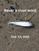 Never a Truer Word - Wild, Dirk