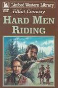Hard Men Riding - Conway, Elliot