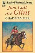 Just Call Me Clint - Hammer, Chad