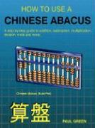 How to Use a Chinese Abacus: A Step-By-Step Guide to Addition, Subtraction, Multiplication, Division, Roots and More - Green, Paul