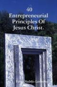 40 Entrepreneurial Principles of Jesus Christ. - Oladejo-Lawrence, Femi