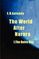 The World After Narora - 1.the Retro-Key - Kalenda, E. H.