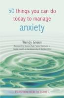 50 Things You Can Do To Manage Anxiety - Green, Wendy
