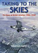 Taking to the Skies: The Early Years of British Aviation - Smith, Graham