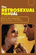The Retrosexual Manual: How to Be a Real Man - Besley, Dave; Besley, Adrian