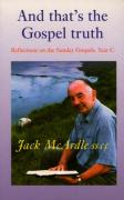 And That's the Gospel Truth: Reflections on the Sunday Gospels Year C - McArdle, Jack
