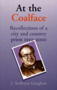 At the Coalface: Recollections of a City and Country Priest 1950-2000 - Gaughan, J. Anthony