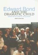 Edward Bond and the Dramatic Child: Edward Bond's Plays for Young People David Davis Editor