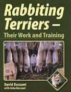 Rabbiting Terriers: Their Work and Training - Bezzant, David; Bezzant, John