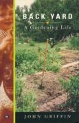 Back Yard: A Gardening Life - Griffin, John