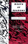 Mouths of Shadows: Hamlets Ghosts Perform Hamlet Sunspots - Borkhuis, Charles