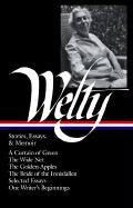 Eudora Welty: Stories, Essays, & Memoir: A Curtain of Green, The Wide Net, The Golden Apples, The Bride of the Innisfallen, Selected Essays, One Write