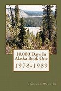 10,000 Days in Alaska Book One - Wilkins, Norman
