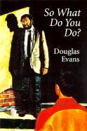 So What Do You Do? - Evans, Douglas