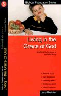 Living in the Grace of God: Applying God's Grace to Everyday Living - Kreider, Larry