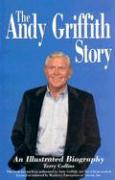 The Andy Griffith Story: An Illustrated Biography - Collins, Terry