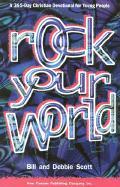 Rock Your World: A 365day Christian Devotional for Young People - Scott, Bill; Scott, Debbie; Scott, Debbie