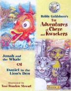 The Adventures of Cheze & Kwackers, Book 2: Jonah and the Whale & Daniel in the Lion's Den - Goldsboro, Bobby