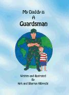 My Daddy Is a Guardsman - Hilbrecht, Kirk; Hilbrecht, Sharron