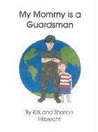 My Mommy Is a Guardsman - Hilbrecht, Kirk; Hilbrecht, Sharron; Hilbtecht, Kirk