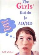 The Girls' Guide to AD/HD - Walker, Beth