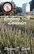 Cooking with Lavender - Smith, Suzanne T.