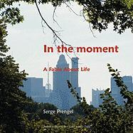 In the Moment: A Fable about Life - Prengel, Serge
