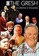 The Gresh - A Lifetime in Show-Biz - Gresham, Carl