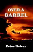 Over a Barrel - Driver, Peter