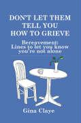 Don't Let Them Tell You How to Grieve - Claye, Gina