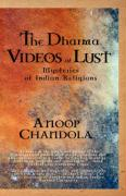 The Dharma Videos of Lust: Mysteries of Indian Religions - Chandola, Anoop
