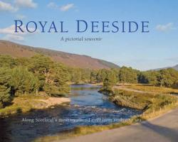 Royal Deeside: A Pictorial Souvenir - Nutt, Colin