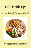 117 Health Tips: A Quick Guide for a Healthy Life - Ratcliffe, Professor Norman