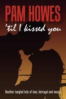 Til I Kissed You - Howes, Pam