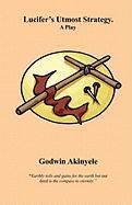 Lucifer's Utmost Strategy. - Akinyele, Godwin