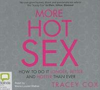 More Hot Sex: How to Do It Longer, Better and Hotter Than Ever - Cox, Tracey