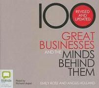 100 Great Businesses and the Minds Behind Them - Ross, Emily; Holland, Angus