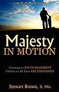 Majesty in Motion: Creating an Encouragement Culture in All Your Relationships - Brown, Stewart