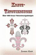 Kreuz-Tätowierungen: Über 400 Kreuz-Tätowierungsdesigns, Bilder und Ideen keltischer-, Stammes-, christlicher-, irischer- und gotischer Kreuze. (German Edition)