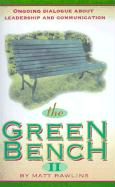 The Green Bench II: Ongoing Dialogue about Leadership and Communication - Rawlins, Matt