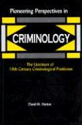 Pioneering Perspectives in Criminology: The Literature of 19th Century Criminological Positivism - Horton, David M.