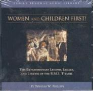 Women and Children First: The Extraordinary Legend, Legacy and Lessons of the R.M.S. Titanic - Phillips, Douglas W.; Phillips, Dougals