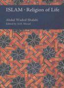 Islam: Religion of Life - Shalabi, Abdul Wadod