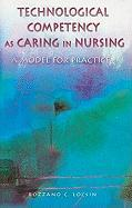 Technological Competency as Caring in Nursing: A Model for Practice - Locsin, Rozzano C.