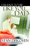 I Want to Be Like You Dad - Dekoven, Stan
