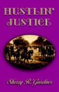 Hustlin' Justice - Gardner, Sherry R.